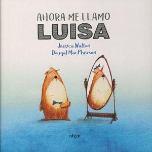 AHORA ME LLAMO LUISA / 2 ED. / PD.