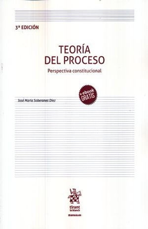 TEORIA DEL PROCESO. PERSPECTIVA CONSTITUCIONAL / 3 ED.
