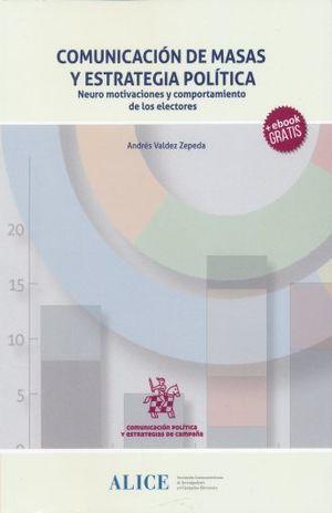 COMUNICACION DE MASAS Y ESTRATEGIA POLITICA. NEURO MOTIVACIONES Y COMPORTAMIENTO DE LOS ELECTORES (+ EBOOK)