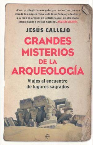 GRANDES MISTERIOS DE LA ARQUEOLOGIA. VIAJES AL ENCUENTRO DE LUGARES SAGRADOS