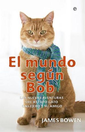 MUNDO SEGUN BOB, EL. LAS NUEVAS AVENTURAS DEL ASTUTO GATO CALLEJERO Y SU AMIGO