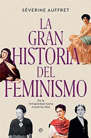 La gran historia del feminismo. De la antigüedad hasta nuestros días / pd.