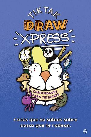 Tik Tak Draw Xpress. Cosas que no sabías sobre cosas que te rodean