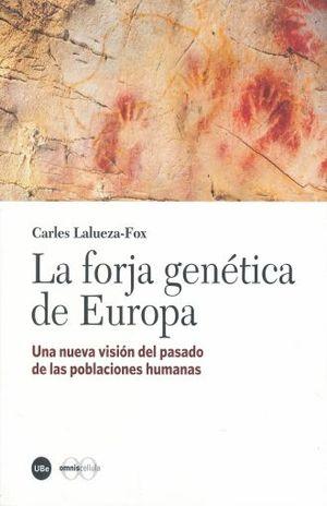 FORJA GENETICA DE EUROPA, LA. UNA NUEVA VISION DEL PASADO DE LAS POBLACIONES HUMANAS
