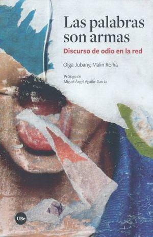 PALABRAS SON ARMAS, LAS. DISCURSO DE ODIO EN LA RED