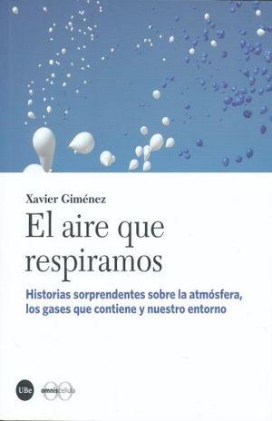 AIRE QUE RESPIRAMOS, EL. HISTORIAS SORPRENDENTES SOBRE LA ATMOSFERA LOS GASES QUE CONTIENE Y NUESTRO ENTORNO