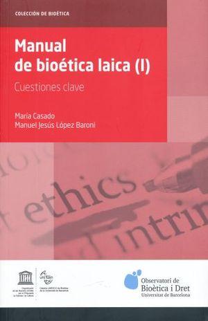 MANUAL DE BIOETICA LAICA I. CUESTIONES CLAVE