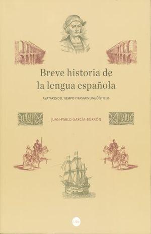 BREVE HISTORIA DE LA LENGUA ESPAÑOLA. AVATARES DEL TIEMPO Y RASGOS LINGUISTICOS