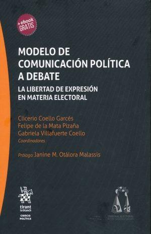 MODELO DE COMUNICACION POLITICA A DEBATE. LA LIBERTAD DE EXPRESION EN MATERIA ELECTORAL / (EBOOK GRATIS)