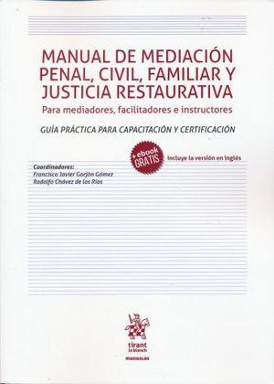 MANUAL DE MEDIACION PENAL CIVIL FAMILIA Y JUSTICIA RESTAURATIVA PARA MEDIADORES FACILITADORES E INSTRUCTORES. GUIA PRACTICA PARA CAPACITACION Y CERTIFICACION