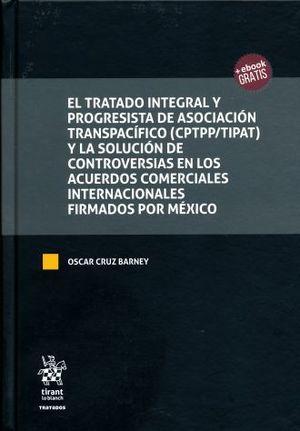 TRATADO INTEGRAL Y PROGRESISTA DE ASOCIACION TRANSPACIFICO CPTPP-TIPAT Y LA SOLUCION DE CONTROVERSIAS EN LOS ACUERDOS COMERCIALES INTERNACIONALES FIRMADOS POR MEXICO / PD.