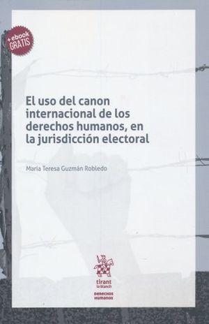 USO DEL CANON INTERNACIONAL DE LOS DERECHOS HUMANOS EN LA JURISDICCION ELECTORAL, EL (+ EBOOK)