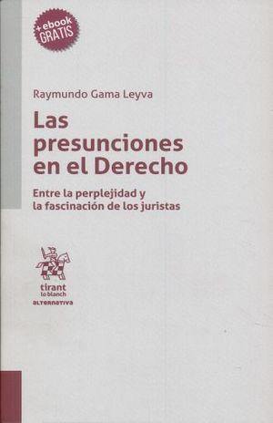 PRESUNCIONES EN EL DERECHO, LAS. ENTRE LA PERPLEJIDAD Y LA FASCINACION DE LOS JURISTAS (+ EBOOK)