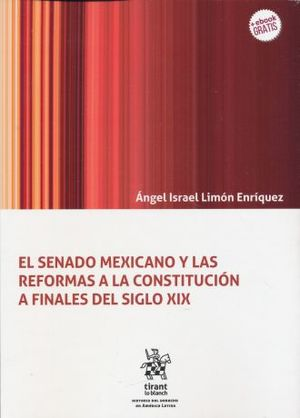 SENADO MEXICANO Y LAS REFORMAS A LA CONSTITUCION A FINALES DEL SIGLO XIX, EL (+EBOOK)