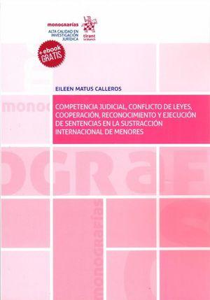 COMPETENCIA JUDICIAL CONFLICTO DE LEYES COOPERACION RECONOCIMIENTO Y EJECUCION DE SENTENCIAS EN LA SUSTRACCION INTERNACIONAL DE MENORES(INCLUYE EBOOK)