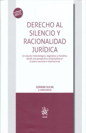 DERECHO AL SILENCIO Y RACIONALIDAD JURIDICA. UN ESTUDIO METODOLOGICO DOGMATICO Y FILOSOFICO DESDE UNA PERSPECTIVA COMPARATISTA EN EL PLANO NACIONAL E INTERNACIONAL (+ EBOOK) / PD.