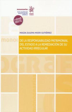 DE LA RESPONSABILIDAD PATRIMONIAL DEL ESTADO A LA REMEDIACION DE SU ACTIVIDAD IRREGULAR (+ EBOOK)