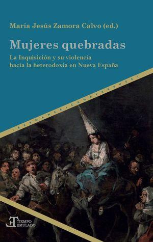 MUJERES QUEBRADAS LA INQUISICION Y SU VIOLENCIA HACIA LA HETERODOXIA EN NUEVA ESPAÑA