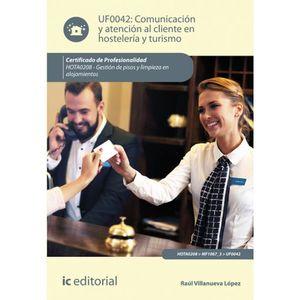 Comunicación y atención al cliente en Hostelería y Turismo UF0042 / 2 ed.