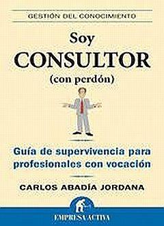 SOY CONSULTOR (CON PERDON). GUIA DE SUPERVIVENCIA PARA PROFESIONALES CON VOCACION