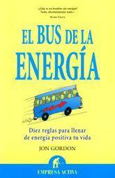 BUS DE LA ENERGIA, EL. DIEZ REGLAS PARA LLENAR DE ENERGIA POSITIVA TU VIDA