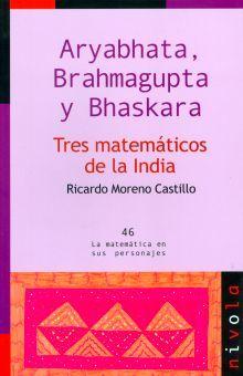 ARYABHATA BRAHMAGUPTA Y BHASKARA. TRES MATEMATICOS DE LA INDIA