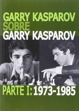 SOBRE GARRY KASPAROV. PARTE 1 1973 - 1985