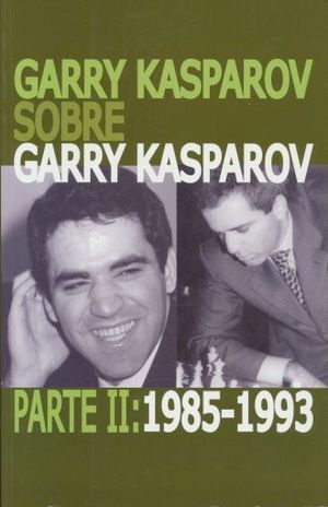GARRY KASPAROV PARTE II. 1985 - 1993