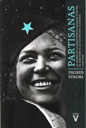 Partisanas. La mujer en la resistencia armada contra el fascismo y la ocupación alemana (1936-1945) / 3 ed.