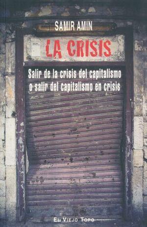 CRISIS, LA. SALIR DE LA CRISIS DEL CAPITALISMO O SALIR DEL CAPITALISMO EN CRISIS