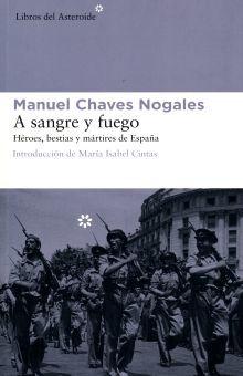 A SANGRE Y FUEGO. HEROES BESTIAS Y MARTIRES DE ESPAÑA