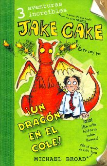 JAKE CAKE. UN DRAGON EN EL COLE