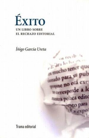 EXITO. UN LIBRO SOBRE EL RECHAZO EDITORIAL