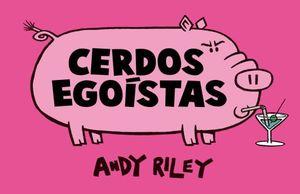 CERDOS EGOISTAS / PD.