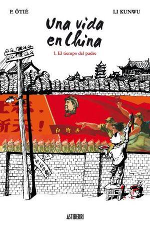 TIEMPO DEL PADRE, EL / UNA VIDA EN CHINA / VOL. 1