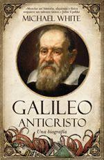 GALILEO ANTICRISTO. UNA BIOGRAFIA