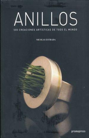 ANILLOS. 500 CREACIONES ARTISTICAS DE TODO EL MUNDO