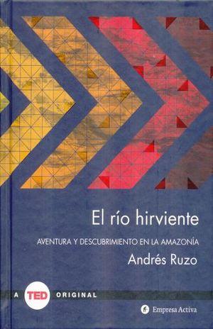 RIO HIRVIENTE, EL. AVENTURA Y DESCUBRIMIENTO EN LA AMAZONIA / PD.