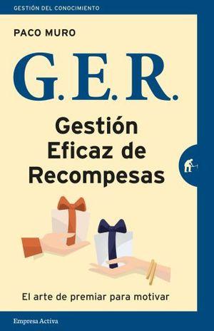 GER GESTION EFICAZ DE RECOMPENSAS. EL ARTE DE PREMIAR PARA MOTIVAR