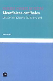 METAFISICAS CANIBALES. LINEAS DE ANTROPOLOGIA POSTESTRUCTURAL