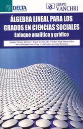 ALGEBRA LINEAL PARA LOS GRADOS EN CIENCIAS SOCIALES. ENFOQUE ANALITICO Y GRAFICO
