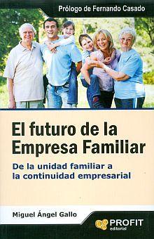 FUTURO DE LA EMPRESA FAMILIAR, EL. DE LA UNIDAD FAMILIAR A LA CONTINUIDAD EMPRESARIAL