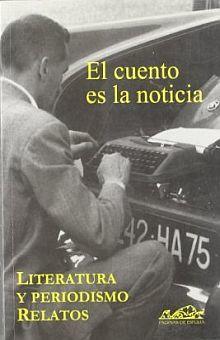 CUENTO ES LA NOTICIA, EL. LITERATURA Y PERIODISMO RELATOS