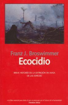 ECOCIDIO. BREVE HISTORIA DE LA EXTINCION EN MASA DE LAS ESPECIES / 2 ED.
