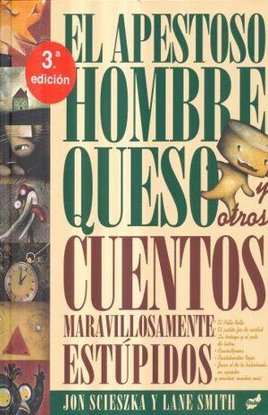 APESTOSO HOMBRE QUESO Y OTROS CUENTOS MARAVILLOSAMENTE ESTUPIDOS, EL / 3 ED. / PD.