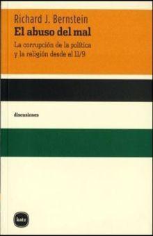 ABUSO DEL MAL, EL. LA CORRUPCION DE LA POLITICA Y LA RELIGION DESDE EL 11/9