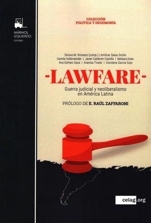 LAWFARE. GUERRA JUDICIAL Y NEOLIBERALISMO EN AMERICA LATINA