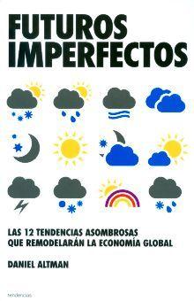 FUTUROS IMPERFECTOS. LAS 12 TENDENCIAS ASOMBROSAS QUE REMODELARAN LA ECONOMIA GLOBAL