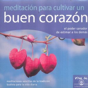 MEDITACION PARA CULTIVAR UN BUEN CORAZON