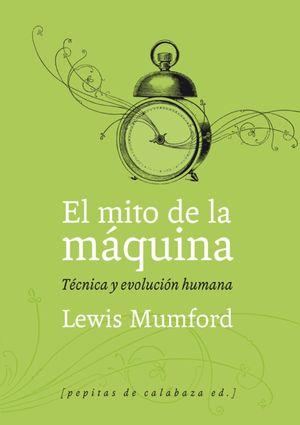 El mito de la máquina. Técnica y evolución humana